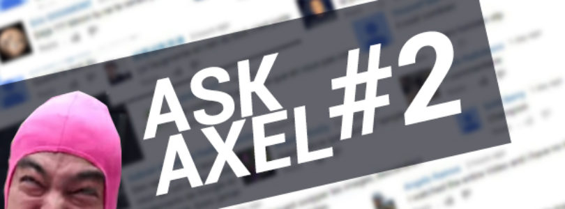 Ask Axel #2 : 30k€, Sarko et Balayette